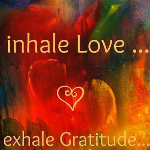 Inhale Love... Exhale Gratitude